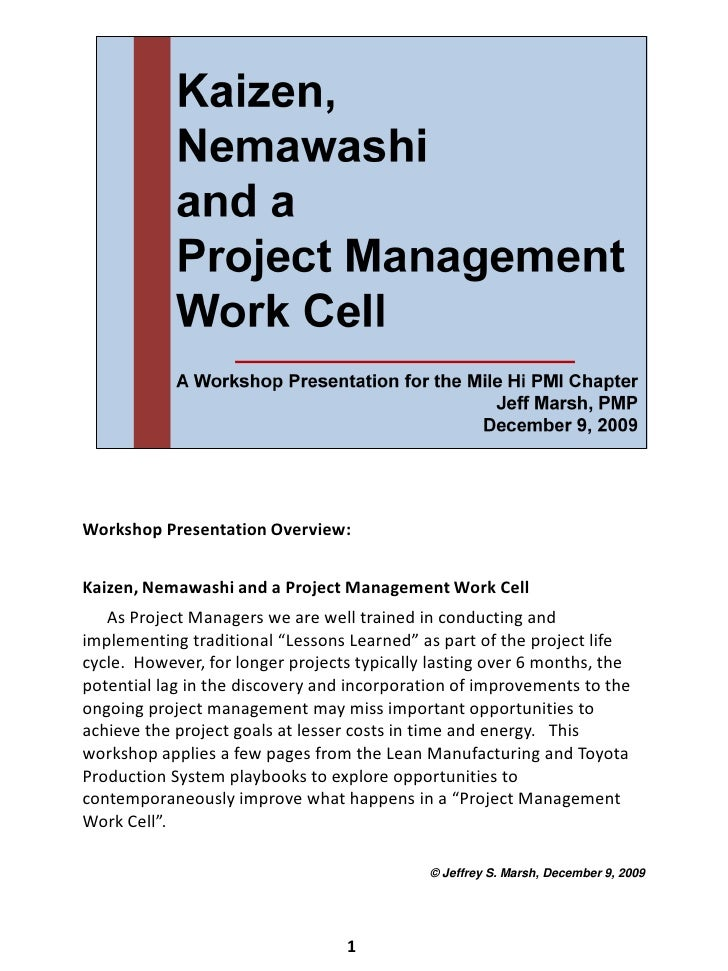 Workshop Presentation Overview:   Kaizen, Nemawashi and a Project Management Work Cell    As Project Managers we are well ...