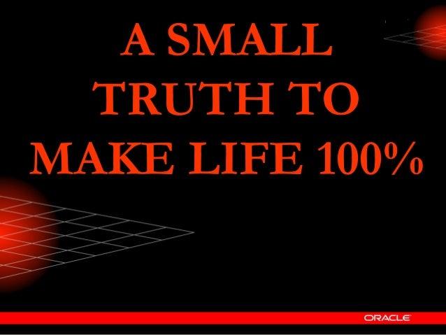 A SMALLA SMALL TRUTH TOTRUTH TO MAKE LIFE 100%MAKE LIFE 100%