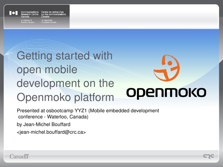 Getting started with open mobile development on the Openmoko platform Presented at osbootcamp YYZ1 (Mobile embedded develo...