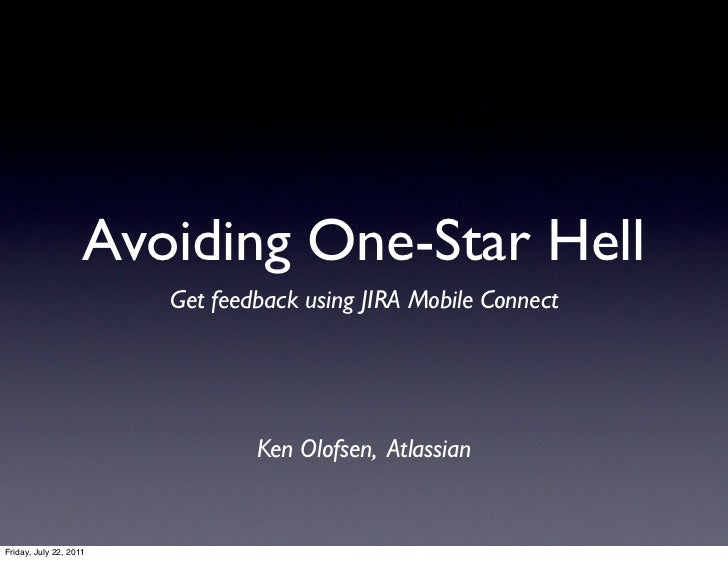 Avoiding One-Star Hell                        Get feedback using JIRA Mobile Connect                                Ken Ol...