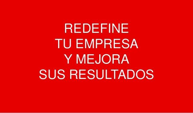 REDEFINE  TU EMPRESA   Y MEJORASUS RESULTADOS