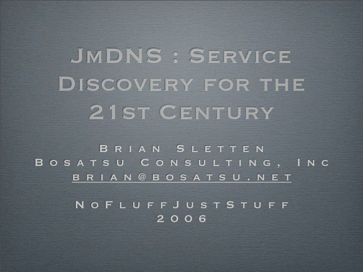 JmDNS : Service    Discovery for the      21st Century          B r i a n S l e t t e n B o s a t s u C o n s u l t i n g ...