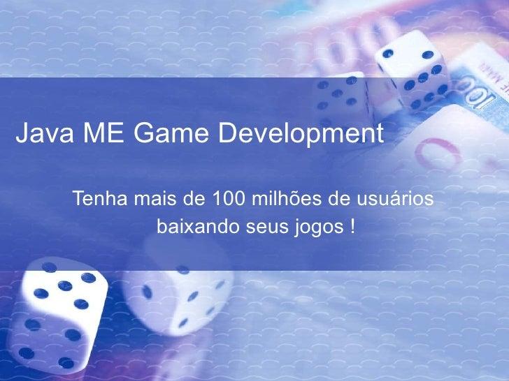 Java ME Game Development Tenha mais de 100 milhões de usuários  baixando seus jogos !