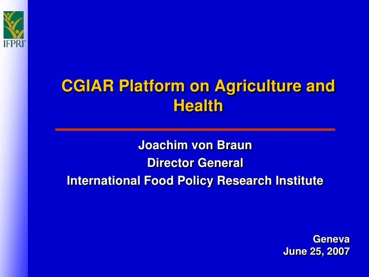 CGIAR Platform on Agriculture and              Health              Joachim von Braun               Director General Intern...