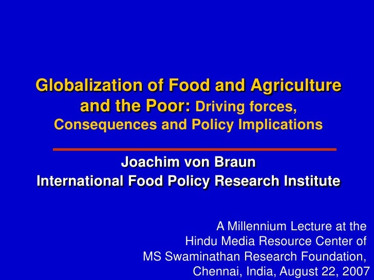 Globalization of Food and Agriculture      and the Poor: Driving forces,   Consequences and Policy Implications           ...