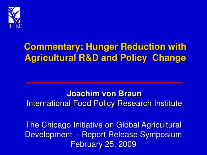 Commentary: Hunger Reduction with Agricultural R&D and Policy Change               Joachim von Braun International Food Po...
