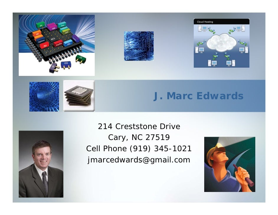 J. Marc Edwards   214 Creststone Drive      Cary, NC 27519Cell Phone (919) 345-1021jmarcedwards@gmail.com