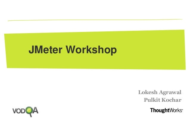 JMeter Workshop Lokesh Agrawal Pulkit Kochar