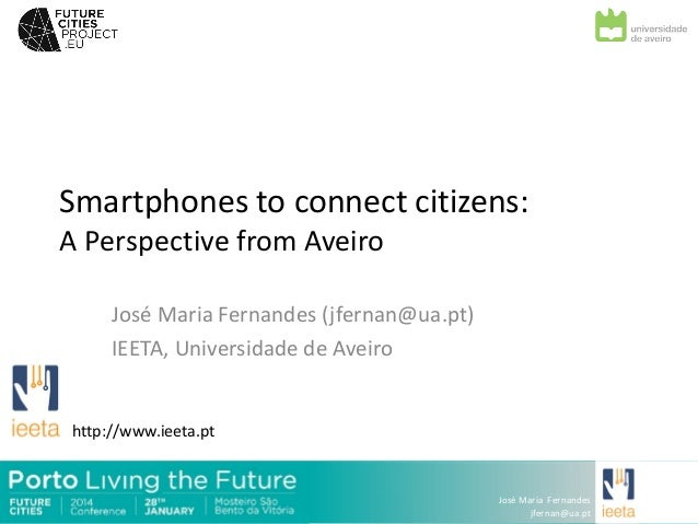 "2014 Future Cities Conference / José Maria Fernandes ""Smartphones to connect citizens: A Perspective from Aveiro"""
