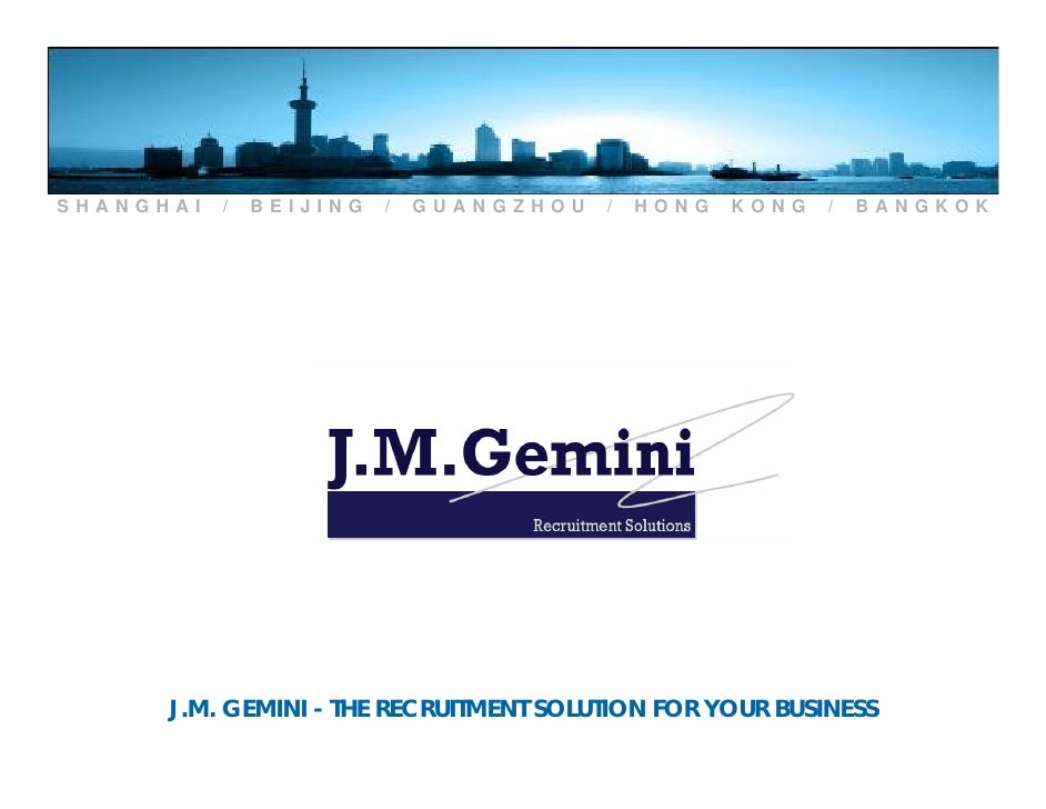 SHANGHAI   /   BEIJING   /   GUANGZHOU   /   HONG   KONG   /   BANGKOK           J.M. GEMINI - THE RECRUITMENT SOLUTION FO...