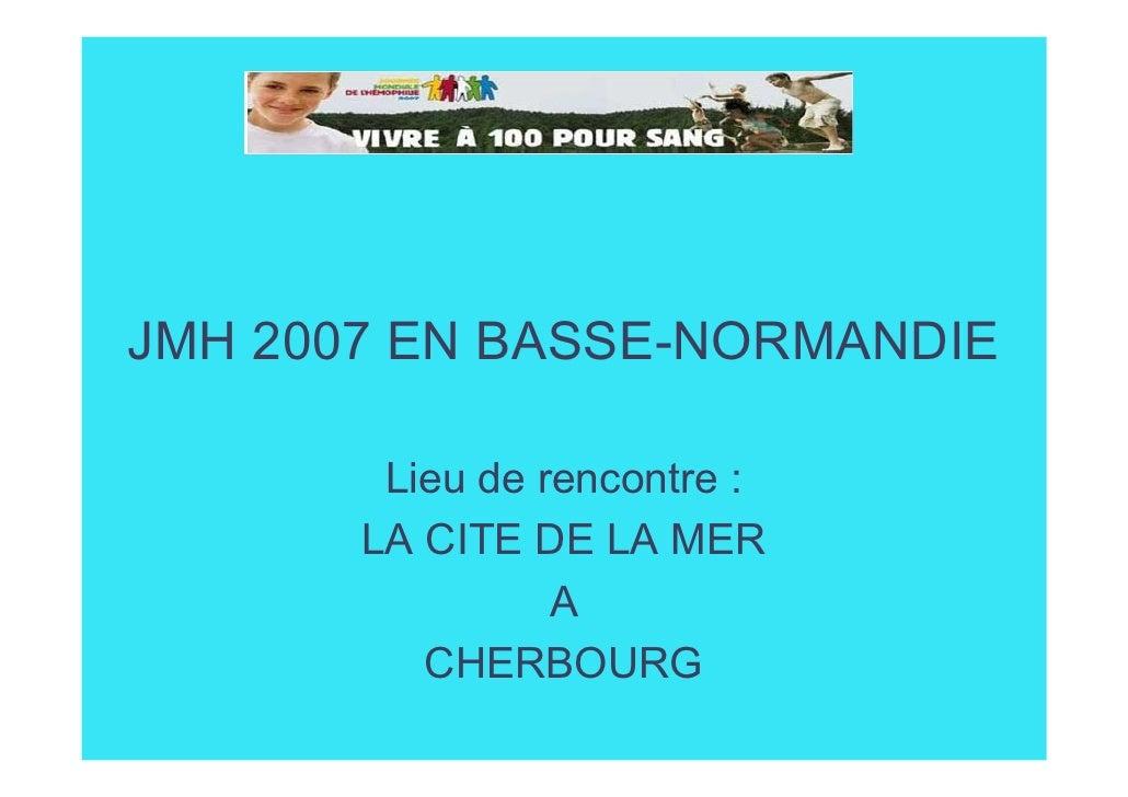 JMH 2007 EN BASSE-NORMANDIE          Lieu de rencontre :        LA CITE DE LA MER                  A           CHERBOURG