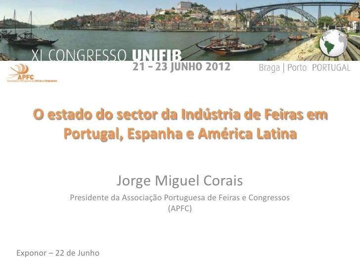 O estado do sector da Indústria de Feiras em        Portugal, Espanha e América Latina                         Jorge Migue...