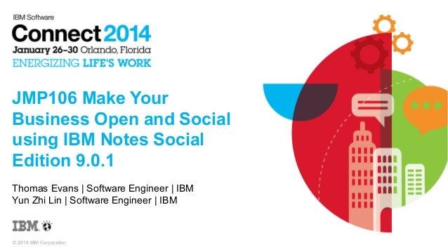 JMP106 Make Your Business Open and Social using IBM Notes Social Edition 9.0.1 Thomas Evans | Software Engineer | IBM Yun ...
