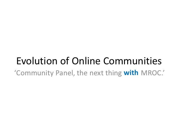 Evolution of Online Communities                                 with'Community Panel, the next thing after MROC.'