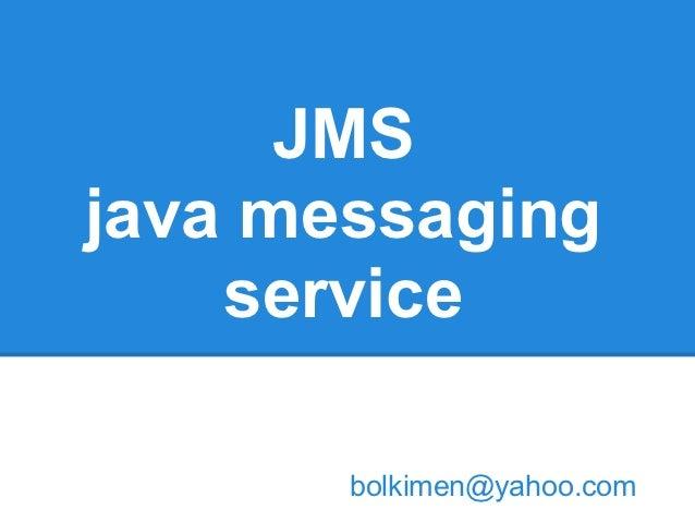JMSjava messaging    service       bolkimen@yahoo.com