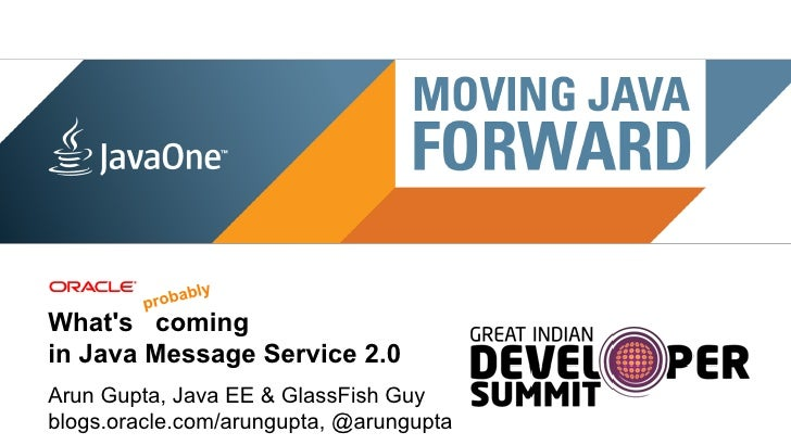 ably                                 probWhats comingin Java Message Service 2.0Arun Gupta, Java EE & GlassFish Guyblogs.o...