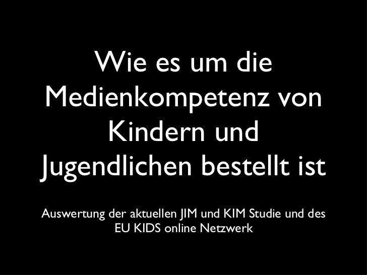 Wie es um die Medienkompetenz von Kindern und Jugendlichen bestellt ist <ul><li>Auswertung der aktuellen JIM und KIM Studi...