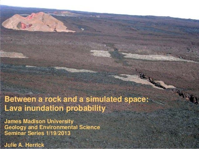 Between a rock and a simulated space:Lava inundation probabilityJames Madison UniversityGeology and Environmental ScienceS...