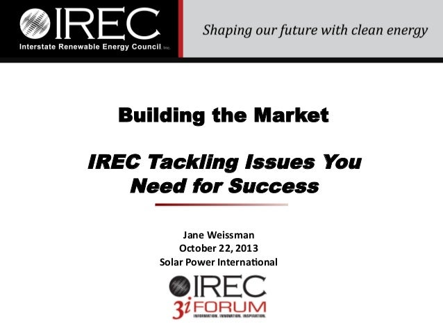 Building the Market  IREC Tackling Issues You Need for Success Jane  Weissman   October  22,  2013   Solar  Po...