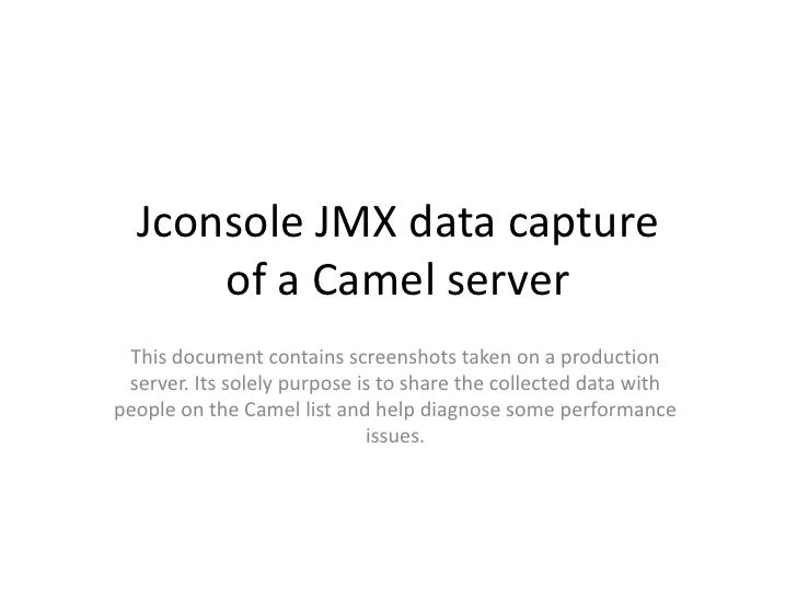 Jconsole JMX data capture      of a Camel server This document contains screenshots taken on a production server. Its sole...