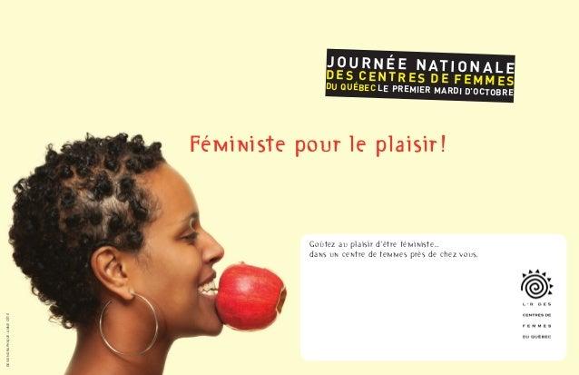 JOURNÉE NATIONALEDES CENTRES DE FEMMESDU QUÉBEC LE PREMIER MARDI D'OCTOBRE Féministe pour le plaisir! Goûtez au plaisir d'...