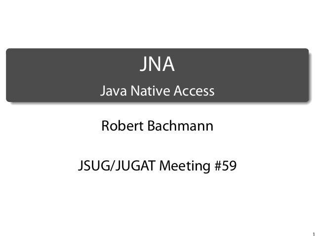 .  JNA .  Java Native Access Robert Bachmann JSUG/JUGAT Meeting #59  1