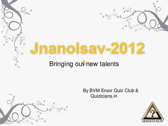 Bringing out new talents           By BVM Eroor Quiz Club &              Quizicians.in