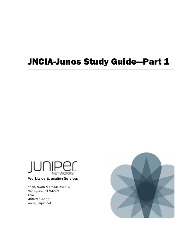 JNCIA-Junos Study Guide—Part 1Worldwide Education Services1194 North Mathilda AvenueSunnyvale, CA 94089USA408-745-2000www....