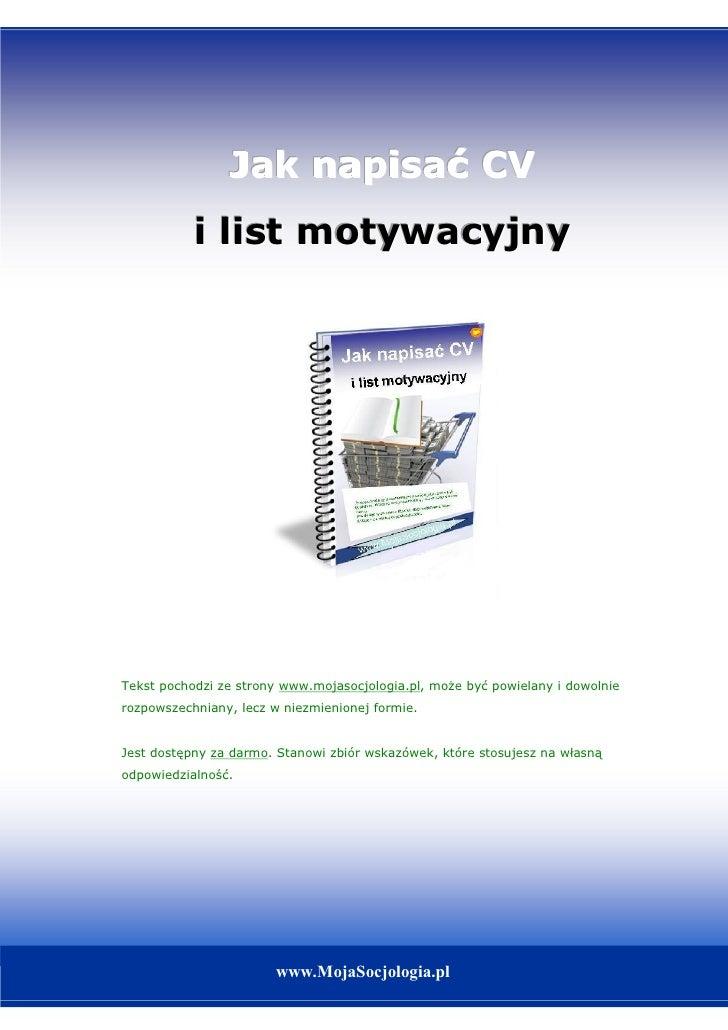 Jak napisać CV            i list motywacyjny     Tekst pochodzi ze strony www.mojasocjologia.pl, może być powielany i dowo...