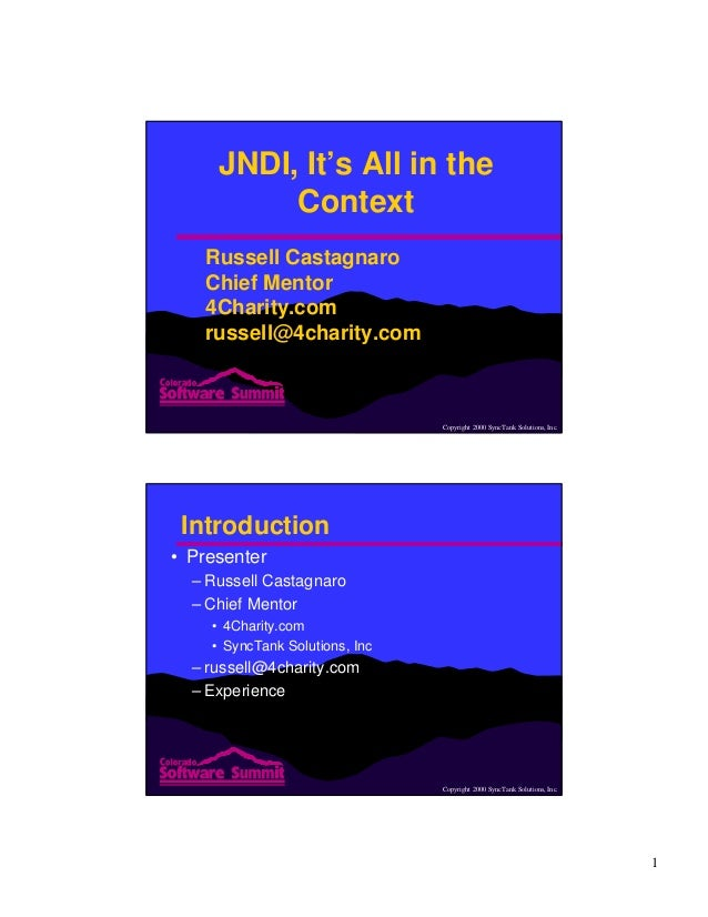 1 Copyright 2000 SyncTank Solutions, Inc. JNDI, It's All in the Context Russell Castagnaro Chief Mentor 4Charity.com russe...