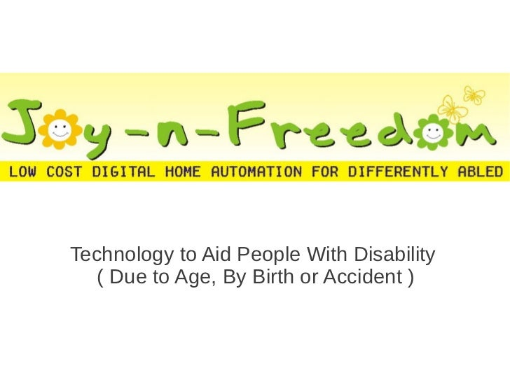 Technology to Aid People With Disability   ( Due to Age, By Birth or Accident )