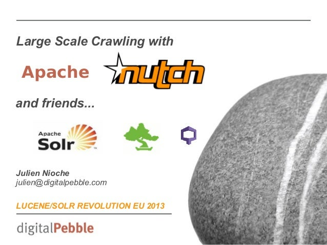 Large Scale Crawling with  Apache and friends...  Julien Nioche julien@digitalpebble.com LUCENE/SOLR REVOLUTION EU 2013
