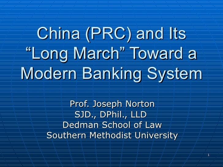 "China (PRC) and Its ""Long March"" Toward a Modern Banking System Prof. Joseph Norton SJD., DPhil., LLD  Dedman School of La..."