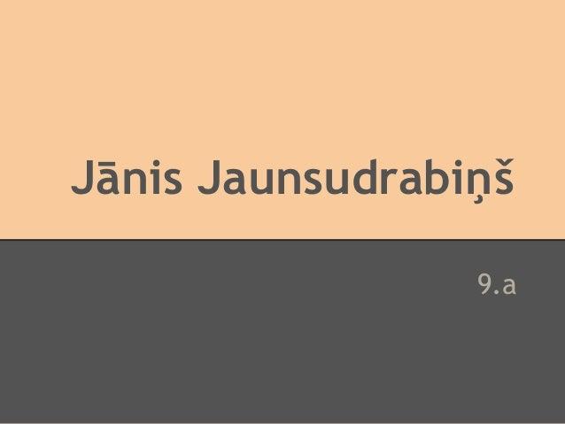 Jānis Jaunsudrabiņš                 9.a