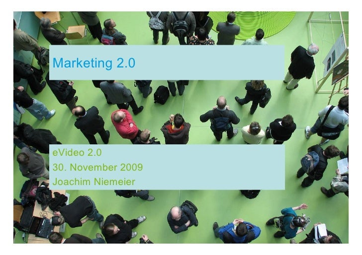 Marketing 2.0     eVideo 2.0 30. November 2009 Joachim Niemeier