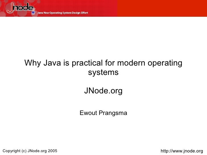 Why Java is practical for modern operating                            systems                                  JNode.org  ...
