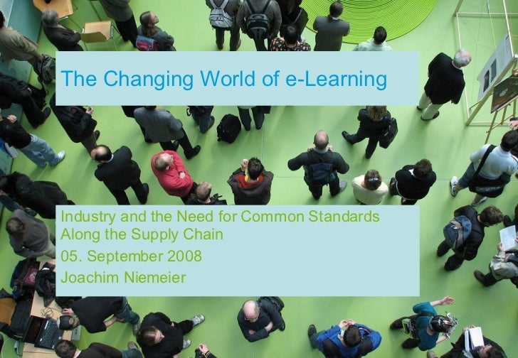 The Changing World of e-Learning Industry and the Need for Common Standards Along the Supply Chain 05. September 2008 Joac...