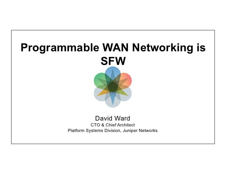 Programmable WAN Networking is            SFW                    David Ward                  CTO & Chief Architect       P...