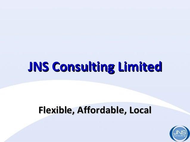 JNS Consulting LimitedJNS Consulting Limited Flexible, Affordable, LocalFlexible, Affordable, Local