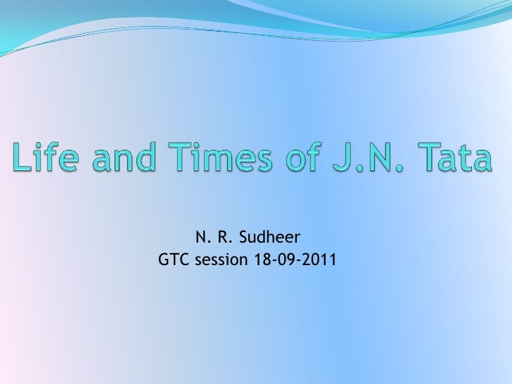 Life and Times of J.N. Tata<br />N. R. Sudheer<br />GTC session 18-09-2011<br />