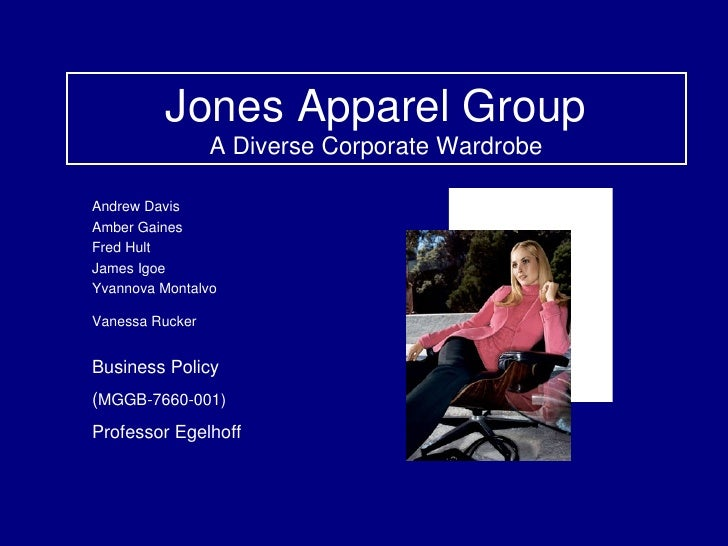 Jones Apparel Group A Diverse Corporate Wardrobe Andrew Davis Amber Gaines Fred Hult James Igoe Yvannova Montalvo Vanessa ...