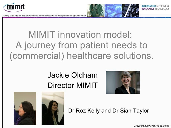 MIMIT innovation model:  A journey from patient needs to (commercial) healthcare solutions. Jackie Oldham Director MIMIT D...