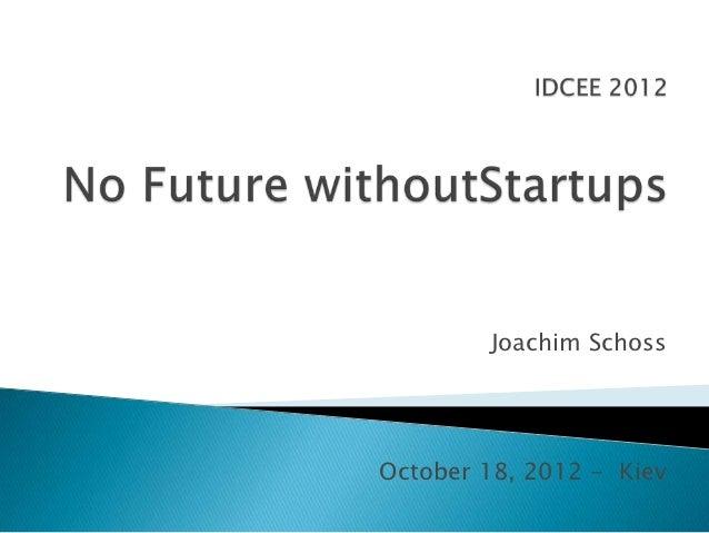 IDCEE 2012: No future without Startups - Joachim Schoss (Global Angel Investor)