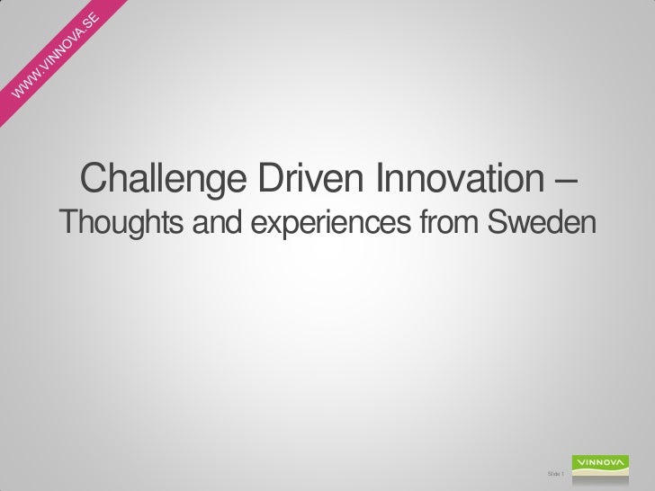 Challenge Driven Innovation –Thoughts and experiences from Sweden                                Slide 1
