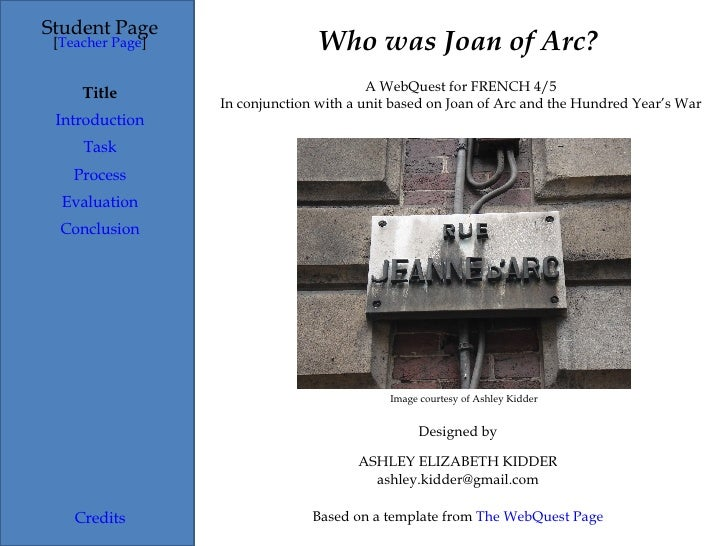 Who was Joan of Arc? Student Page Title Introduction Task Process Evaluation Conclusion Credits [ Teacher Page ] A WebQues...