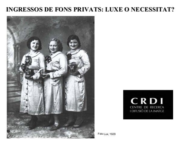INGRESSOS DE FONS PRIVATS: LUXE O NECESSITAT?                        Foto Lux, 1929