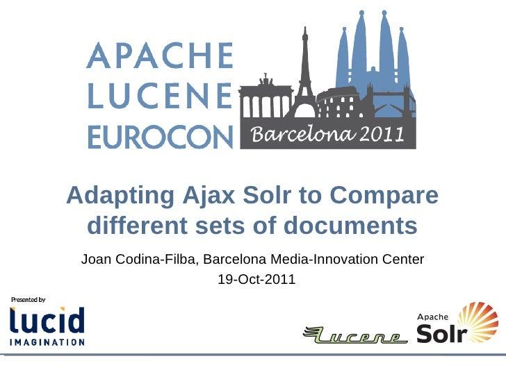 Adapting Ajax Solr to Compare different sets of documents Joan Codina-Filba, Barcelona Media-Innovation Center            ...
