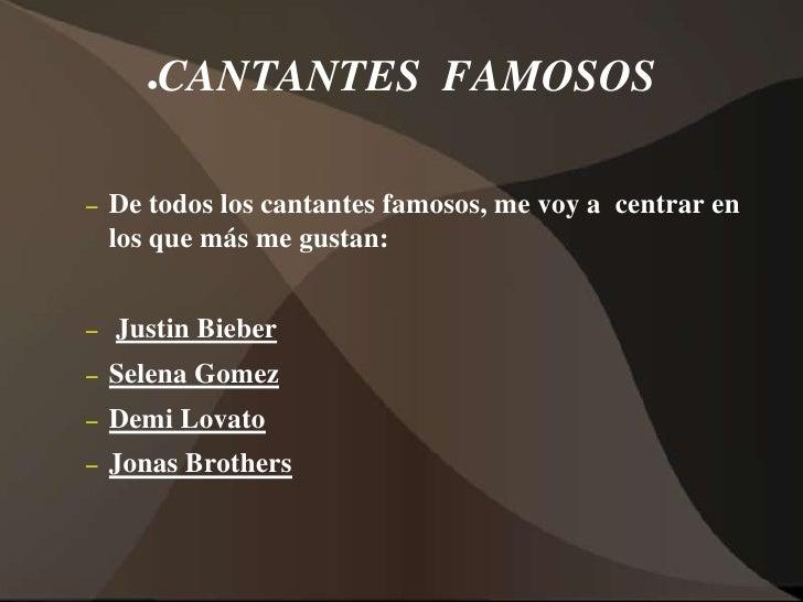 CANTANTES  FAMOSOS<br />De todos los cantantes famosos, me voy a  centrar en los que más me gustan:<br />Justin Bieber<br ...