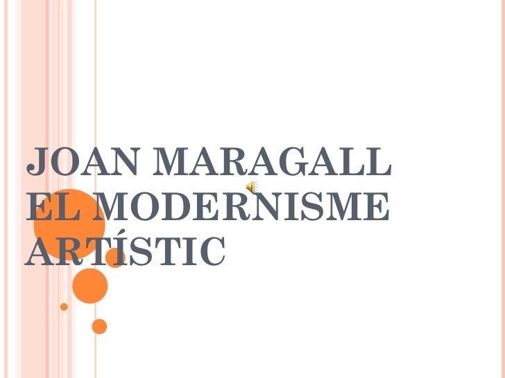 JOAN MARAGALL El Modernisme artístic