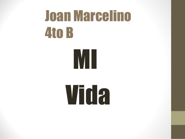 Joan Marcelino 4to B MI Vida